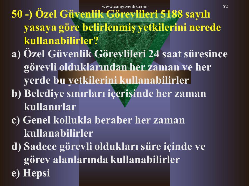 www.canguvenlik.com52 50 -) Özel Güvenlik Görevlileri 5188 sayılı yasaya göre belirlenmiş yetkilerini nerede kullanabilirler? a) Özel Güvenlik Görevli