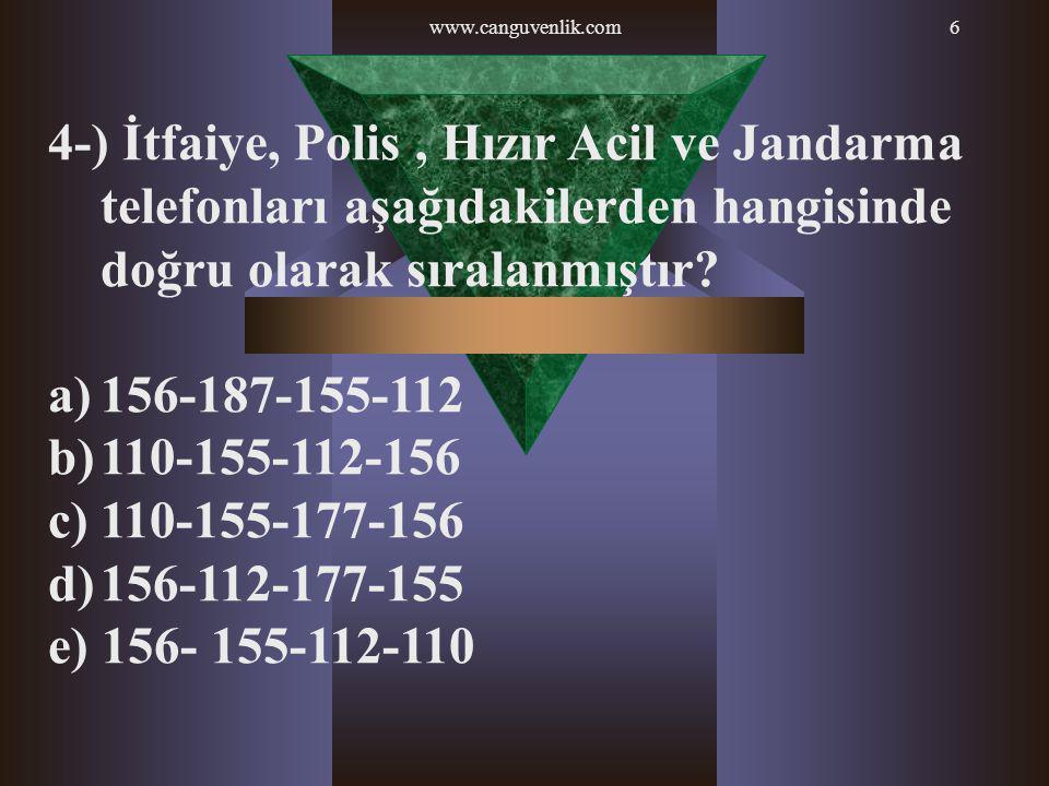 www.canguvenlik.com6 4-) İtfaiye, Polis, Hızır Acil ve Jandarma telefonları aşağıdakilerden hangisinde doğru olarak sıralanmıştır? a)156-187-155-112 b