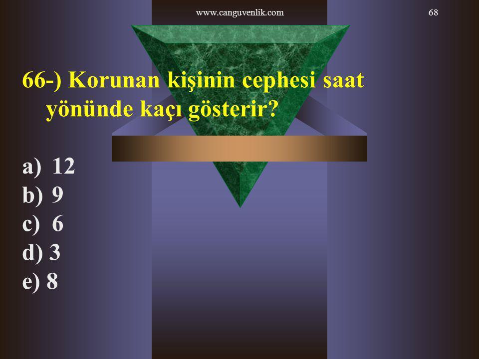 www.canguvenlik.com68 66-) Korunan kişinin cephesi saat yönünde kaçı gösterir? a) 12 b) 9 c) 6 d) 3 e) 8