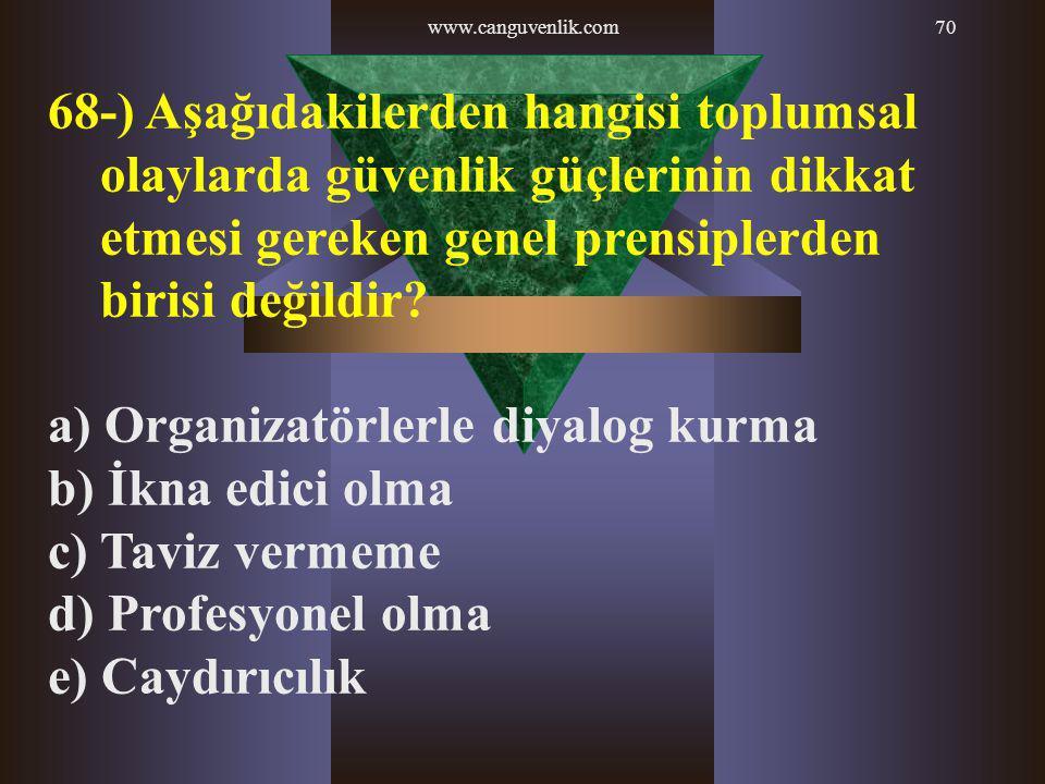 www.canguvenlik.com70 68-) Aşağıdakilerden hangisi toplumsal olaylarda güvenlik güçlerinin dikkat etmesi gereken genel prensiplerden birisi değildir?