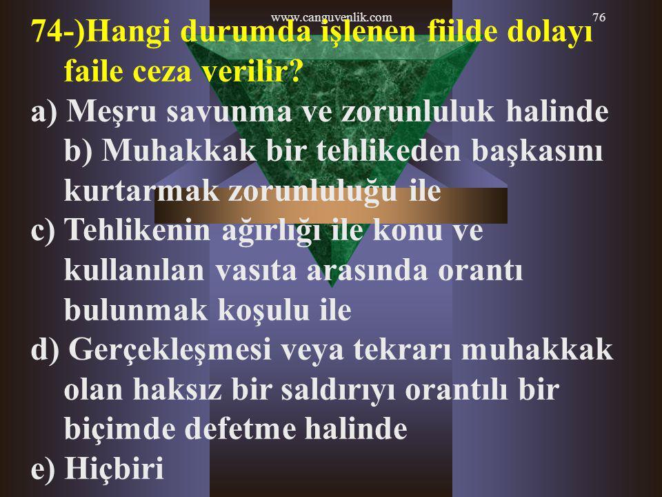 www.canguvenlik.com76 74-)Hangi durumda işlenen fiilde dolayı faile ceza verilir? a) Meşru savunma ve zorunluluk halinde b) Muhakkak bir tehlikeden ba