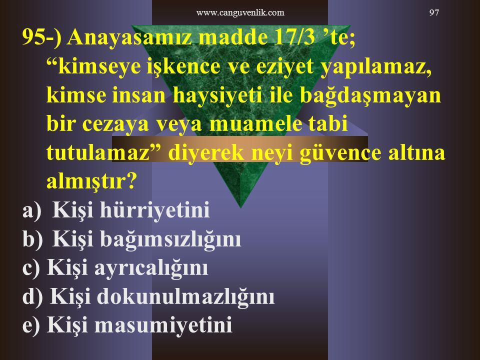 """www.canguvenlik.com97 95-) Anayasamız madde 17/3 'te; """"kimseye işkence ve eziyet yapılamaz, kimse insan haysiyeti ile bağdaşmayan bir cezaya veya muam"""