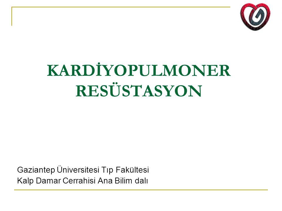 KARDİYOPULMONER RESÜSTASYON Gaziantep Üniversitesi Tıp Fakültesi Kalp Damar Cerrahisi Ana Bilim dalı