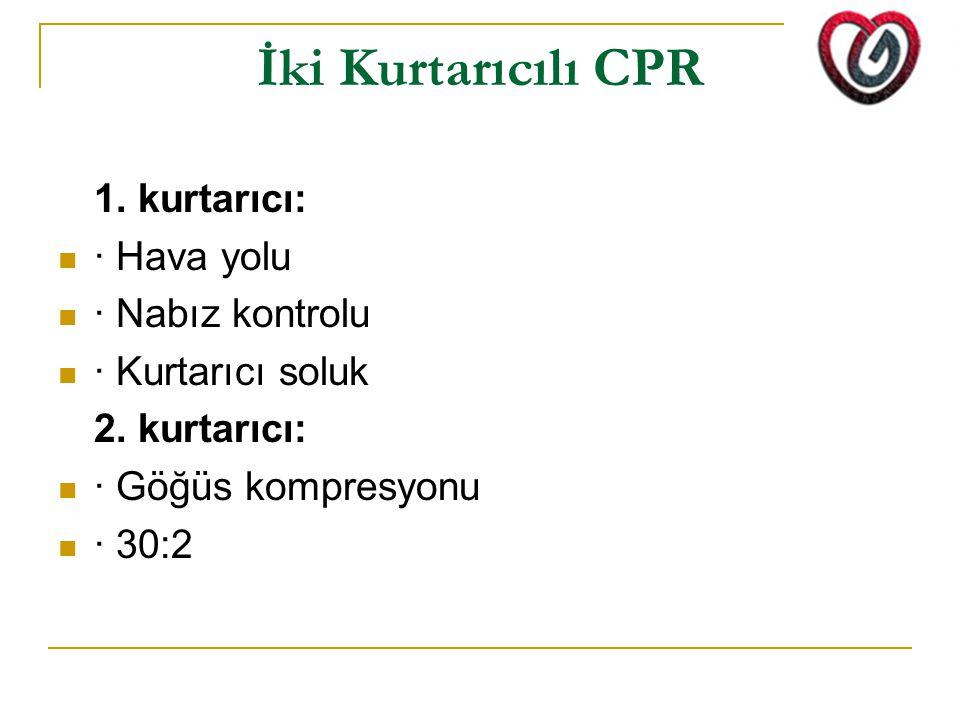 İki Kurtarıcılı CPR 1. kurtarıcı: · Hava yolu · Nabız kontrolu · Kurtarıcı soluk 2. kurtarıcı: · Göğüs kompresyonu · 30:2
