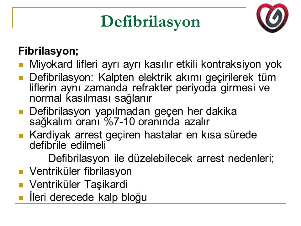 Defibrilasyon Fibrilasyon; Miyokard lifleri ayrı ayrı kasılır etkili kontraksiyon yok Defibrilasyon: Kalpten elektrik akımı geçirilerek tüm liflerin a