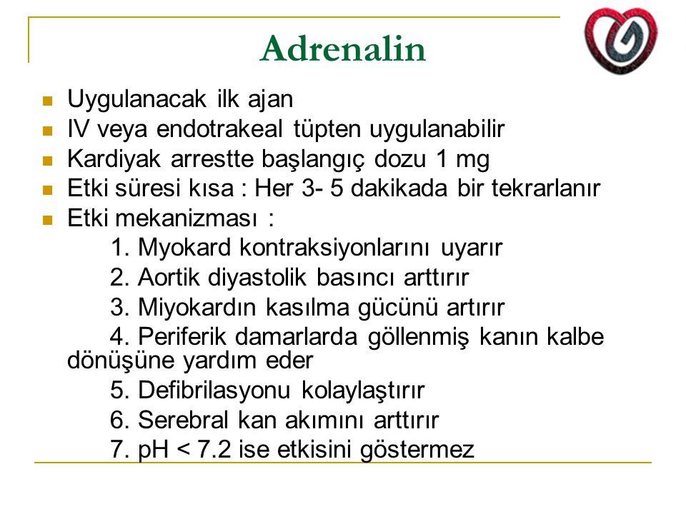 Adrenalin Uygulanacak ilk ajan IV veya endotrakeal tüpten uygulanabilir Kardiyak arrestte başlangıç dozu 1 mg Etki süresi kısa : Her 3- 5 dakikada bir