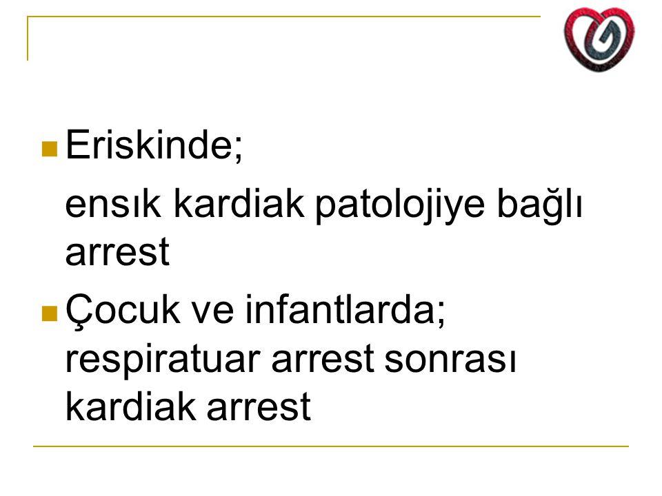 Eriskinde; ensık kardiak patolojiye bağlı arrest Çocuk ve infantlarda; respiratuar arrest sonrası kardiak arrest