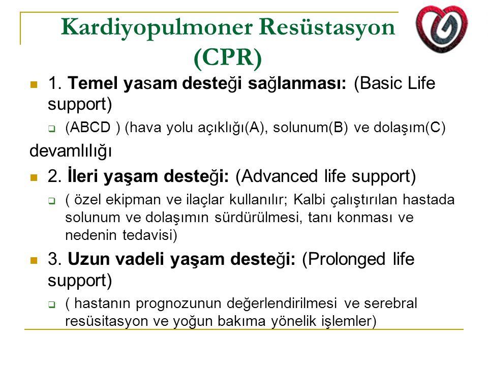 Kardiyopulmoner Resüstasyon (CPR) 1. Temel yasam desteği sağlanması: (Basic Life support)  (ABCD ) (hava yolu açıklığı(A), solunum(B) ve dolaşım(C) d