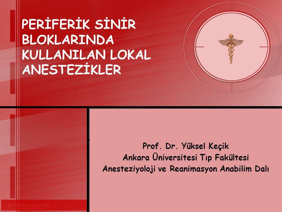PERİFERİK SİNİR BLOKLARINDA KULLANILAN LOKAL ANESTEZİKLER Prof.
