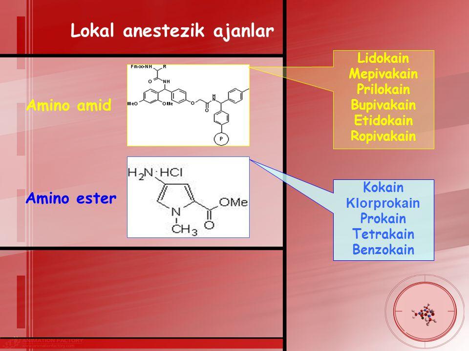 Lokal anestezik ajanlar Amino amid Amino ester Lidokain Mepivakain Prilokain Bupivakain Etidokain Ropivakain Kokain Klorprokain Prokain Tetrakain Benzokain