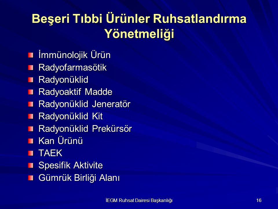 İEGM Ruhsat Dairesi Başkanlığı 16 Beşeri Tıbbi Ürünler Ruhsatlandırma Yönetmeliği İmmünolojik Ürün RadyofarmasötikRadyonüklid Radyoaktif Madde Radyonü