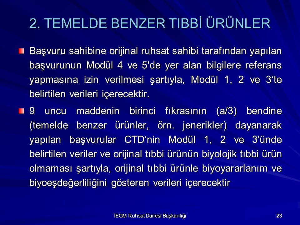 İEGM Ruhsat Dairesi Başkanlığı 23 2. TEMELDE BENZER TIBBİ ÜRÜNLER Başvuru sahibine orijinal ruhsat sahibi tarafından yapılan başvurunun Modül 4 ve 5'd