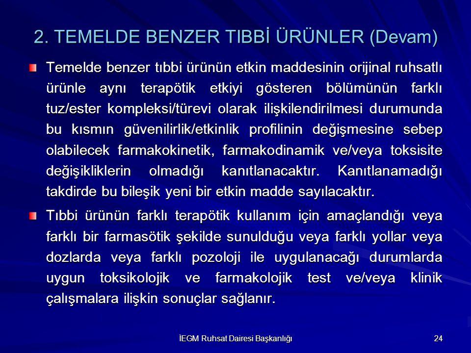 İEGM Ruhsat Dairesi Başkanlığı 24 2. TEMELDE BENZER TIBBİ ÜRÜNLER (Devam) Temelde benzer tıbbi ürünün etkin maddesinin orijinal ruhsatlı ürünle aynı t