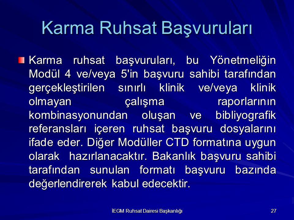 İEGM Ruhsat Dairesi Başkanlığı 27 Karma Ruhsat Başvuruları Karma ruhsat başvuruları, bu Yönetmeliğin Modül 4 ve/veya 5'in başvuru sahibi tarafından ge