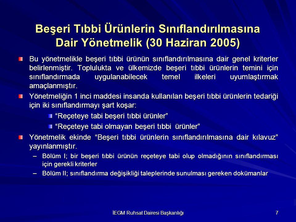 İEGM Ruhsat Dairesi Başkanlığı 7 Beşeri Tıbbi Ürünlerin Sınıflandırılmasına Dair Yönetmelik (30 Haziran 2005) Bu yönetmelikle beşeri tıbbi ürünün sını