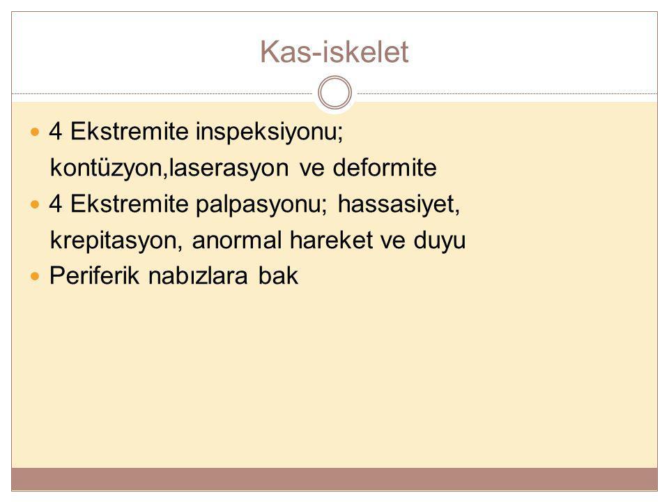 Kas-iskelet 4 Ekstremite inspeksiyonu; kontüzyon,laserasyon ve deformite 4 Ekstremite palpasyonu; hassasiyet, krepitasyon, anormal hareket ve duyu Per