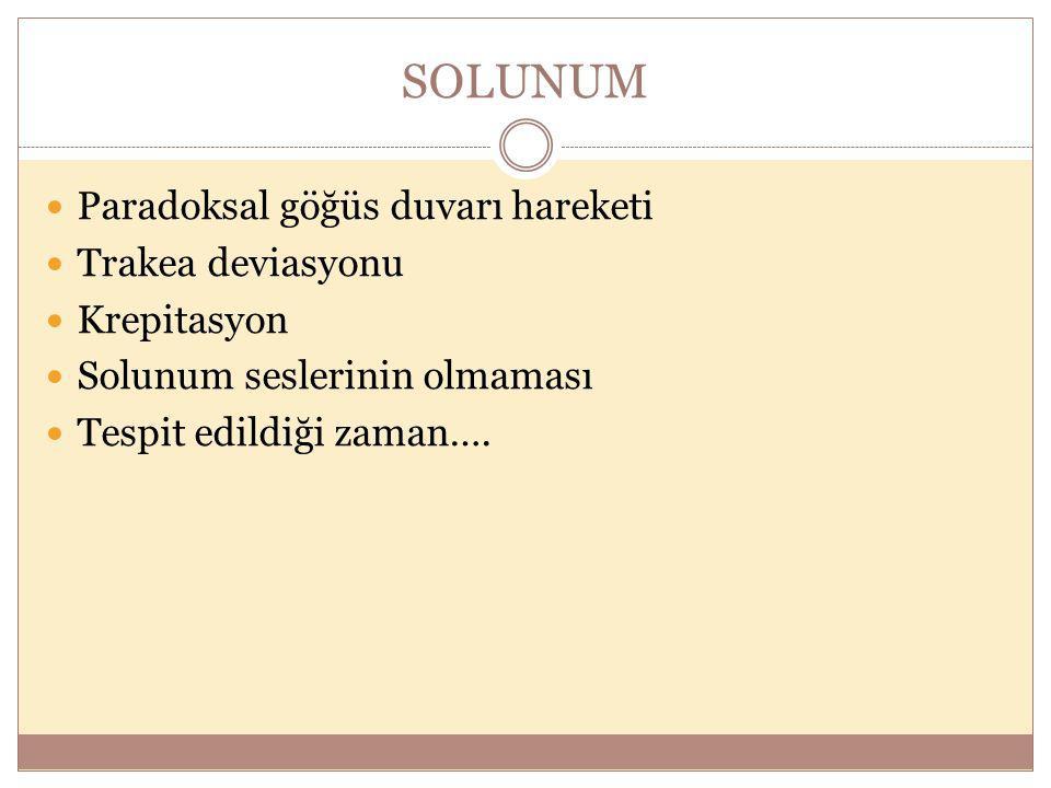 SOLUNUM Paradoksal göğüs duvarı hareketi Trakea deviasyonu Krepitasyon Solunum seslerinin olmaması Tespit edildiği zaman….