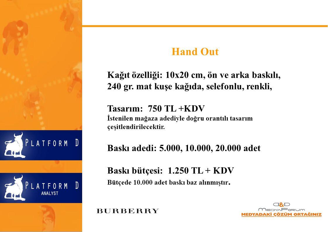 Hand Out Kağıt özelliği: 10x20 cm, ön ve arka baskılı, 240 gr. mat kuşe kağıda, selefonlu, renkli, Tasarım: 750 TL +KDV İstenilen mağaza adediyle doğr
