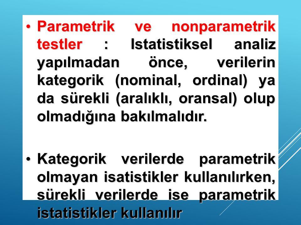Parametrik ve nonparametrik testler : Istatistiksel analiz yapılmadan önce, verilerin kategorik (nominal, ordinal) ya da sürekli (aralıklı, oransal) o