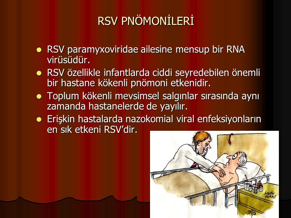 RSV PNÖMONİLERİ RSV paramyxoviridae ailesine mensup bir RNA virüsüdür. RSV paramyxoviridae ailesine mensup bir RNA virüsüdür. RSV özellikle infantlard