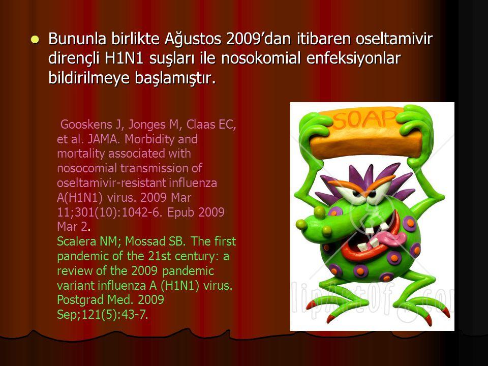 Bununla birlikte Ağustos 2009'dan itibaren oseltamivir dirençli H1N1 suşları ile nosokomial enfeksiyonlar bildirilmeye başlamıştır.