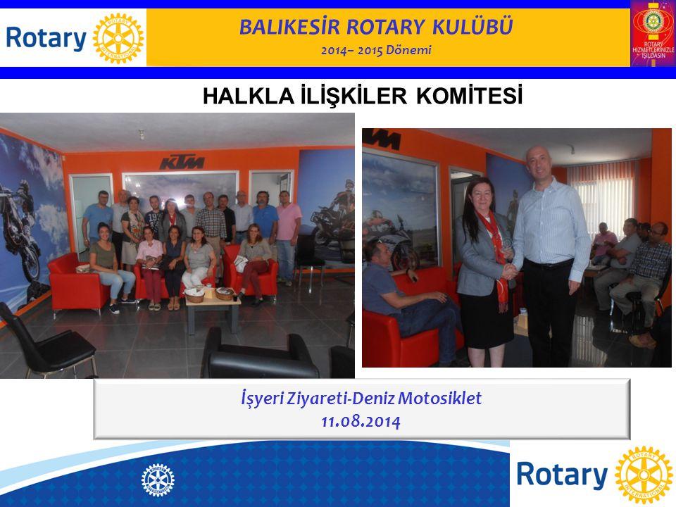 BALIKESİR ROTARY KULÜBÜ 2014– 2015 Dönemi HALKLA İLİŞKİLER KOMİTESİ İşyeri Ziyareti-Deniz Motosiklet 11.08.2014