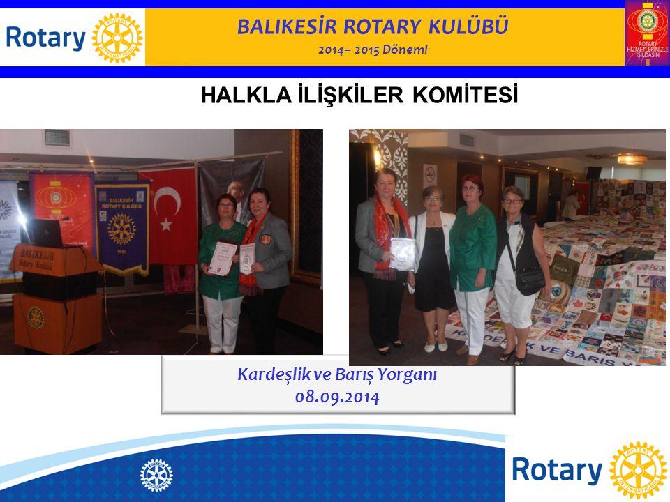 BALIKESİR ROTARY KULÜBÜ 2014– 2015 Dönemi Kardeşlik ve Barış Yorganı 08.09.2014 HALKLA İLİŞKİLER KOMİTESİ