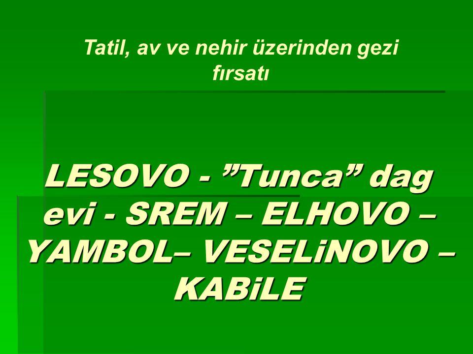 """LESOVO - """"Tunca"""" dag evi - SREM – ELHOVO – YAMBOL– VESELiNOVO – KABiLE Tatil, av ve nehir üzerinden gezi fırsatı"""