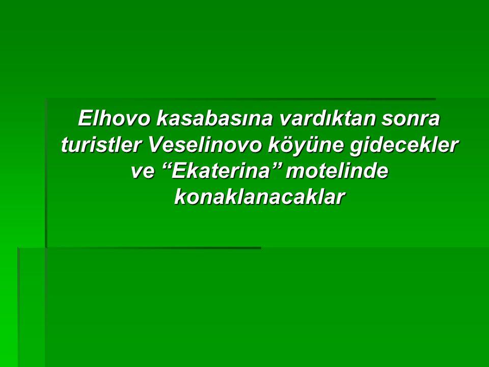 """Elhovo kasabasına vardıktan sonra turistler Veselinovo köyüne gidecekler ve """"Ekaterina"""" motelinde konaklanacaklar"""