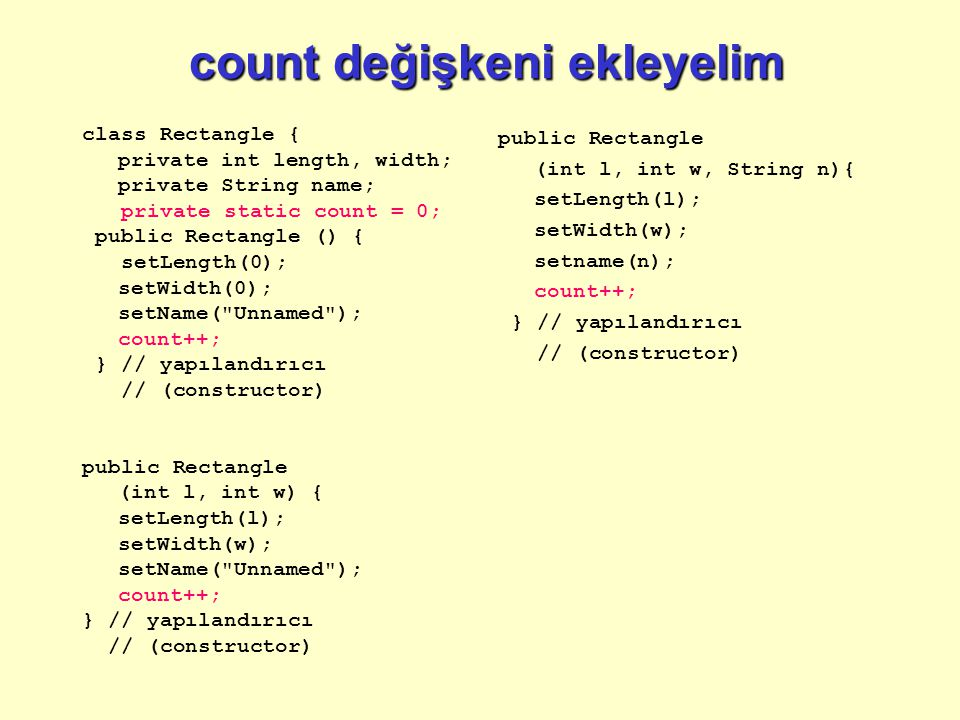 count değişkeni ekleyelim count değişkeni ekleyelim class Rectangle { private int length, width; private String name; private static count = 0; public