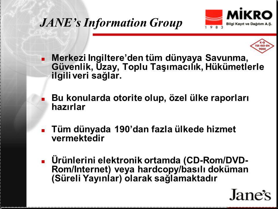 JANE's Information Group Merkezi Ingiltere'den tüm dünyaya Savunma, Güvenlik, Uzay, Toplu Taşımacılık, Hükümetlerle ilgili veri sağlar. Bu konularda o