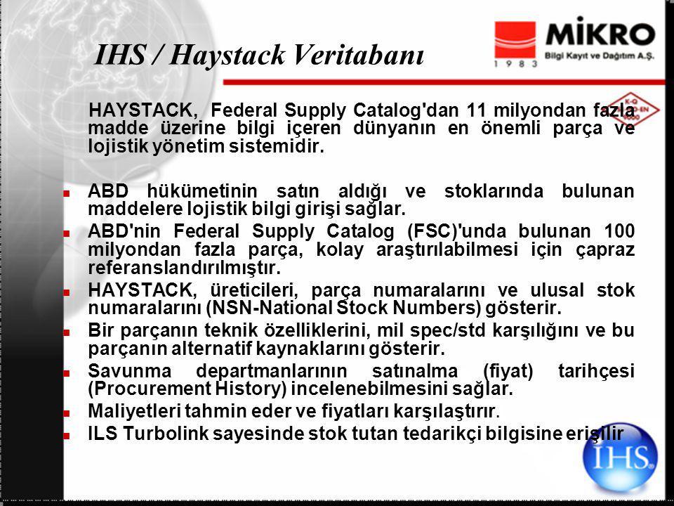 IHS / Haystack Veritabanı HAYSTACK, Federal Supply Catalog dan 11 milyondan fazla madde üzerine bilgi içeren dünyanın en önemli parça ve lojistik yönetim sistemidir.