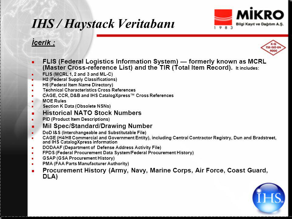 IHS / Haystack Veritabanı İçerik ; FLIS (Federal Logistics Information System) — formerly known as MCRL (Master Cross-reference List) and the TIR (Total Item Record).