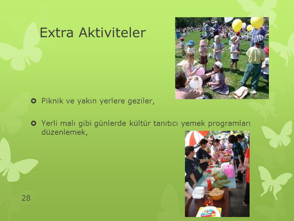 28 Extra Aktiviteler  Piknik ve yakın yerlere geziler,  Yerli malı gibi günlerde kültür tanıtıcı yemek programları düzenlemek,