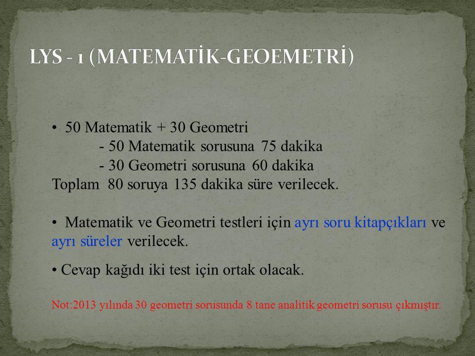 50 Matematik + 30 Geometri - 50 Matematik sorusuna 75 dakika - 30 Geometri sorusuna 60 dakika Toplam 80 soruya 135 dakika süre verilecek. Matematik ve