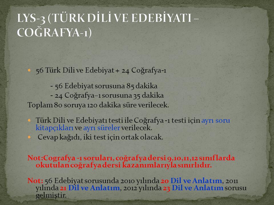 56 Türk Dili ve Edebiyat + 24 Coğrafya-1 - 56 Edebiyat sorusuna 85 dakika - 24 Coğrafya–1 sorusuna 35 dakika Toplam 80 soruya 120 dakika süre verilece