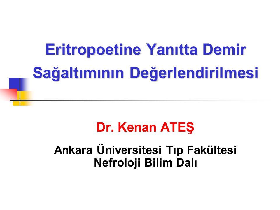 Eritropoetine Yanıtta Demir Sağaltımının Değerlendirilmesi Dr. Kenan ATEŞ Ankara Üniversitesi Tıp Fakültesi Nefroloji Bilim Dalı