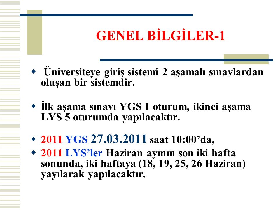  Üniversiteye giriş sistemi 2 aşamalı sınavlardan oluşan bir sistemdir.  İlk aşama sınavı YGS 1 oturum, ikinci aşama LYS 5 oturumda yapılacaktır. 