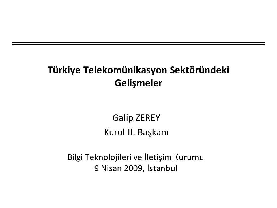 Türkiye Telekomünikasyon Sektöründeki Gelişmeler Bilgi Teknolojileri ve İletişim Kurumu 9 Nisan 2009, İstanbul Galip ZEREY Kurul II. Başkanı