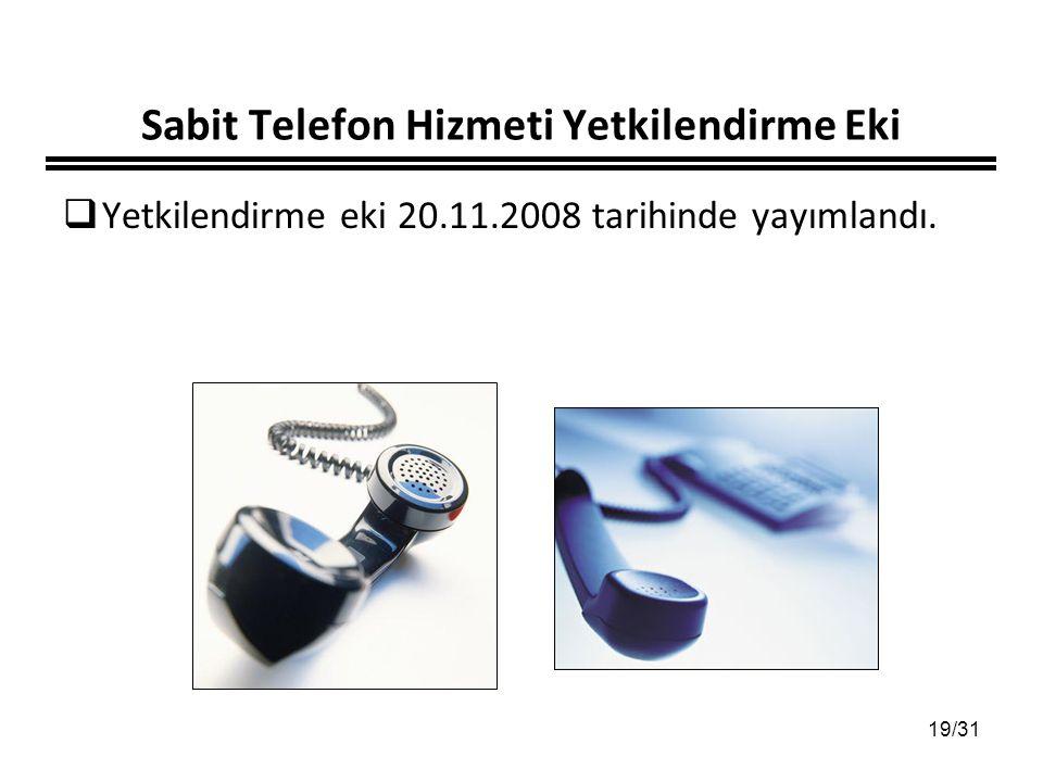 19/31 Sabit Telefon Hizmeti Yetkilendirme Eki  Yetkilendirme eki 20.11.2008 tarihinde yayımlandı.