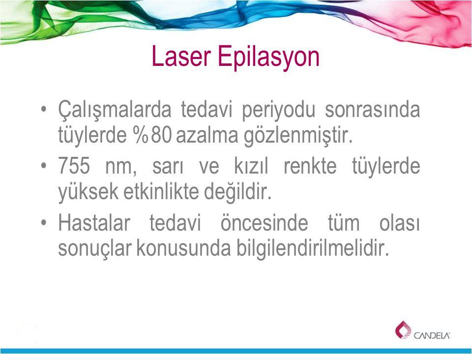 Laser Epilasyon Çalışmalarda tedavi periyodu sonrasında tüylerde %80 azalma gözlenmiştir. 755 nm, sarı ve kızıl renkte tüylerde yüksek etkinlikte deği