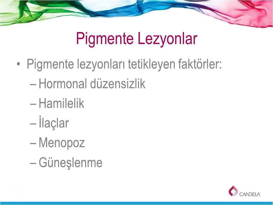 Pigmente Lezyonlar Pigmente lezyonları tetikleyen faktörler: –Hormonal düzensizlik –Hamilelik –İlaçlar –Menopoz –Güneşlenme