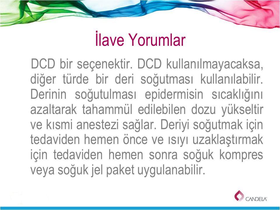İlave Yorumlar DCD bir seçenektir. DCD kullanılmayacaksa, diğer türde bir deri soğutması kullanılabilir. Derinin soğutulması epidermisin sıcaklığını a