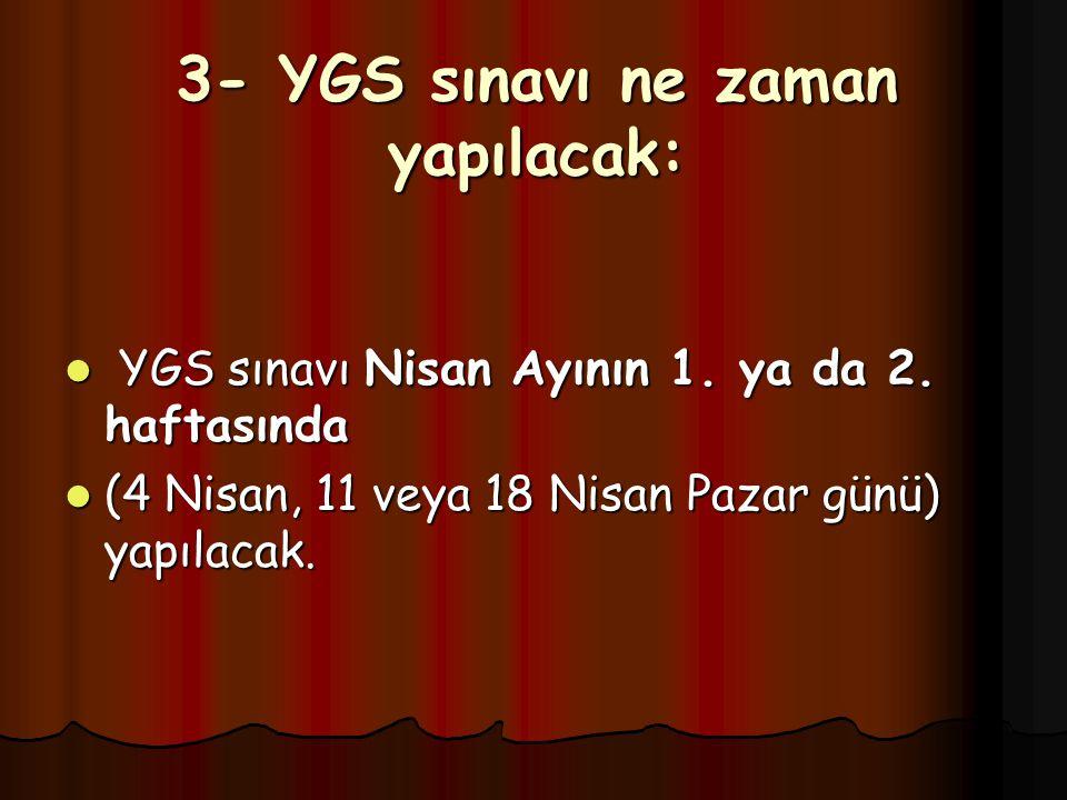 3- YGS sınavı ne zaman yapılacak: YGS sınavı Nisan Ayının 1.