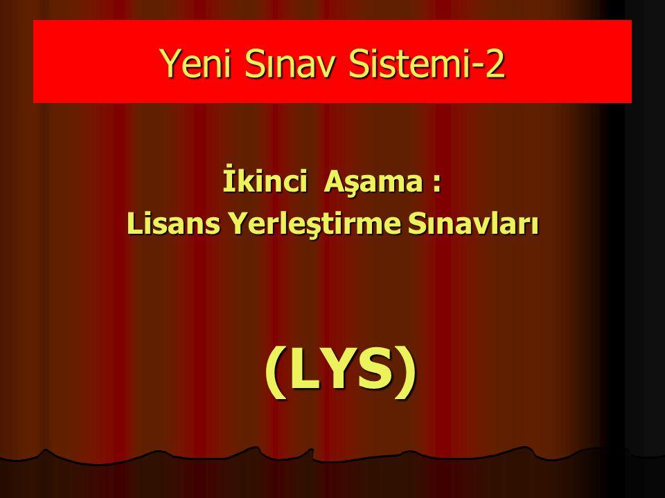 Yeni Sınav Sistemi-2 İkinci Aşama : Lisans Yerleştirme Sınavları (LYS) (LYS)