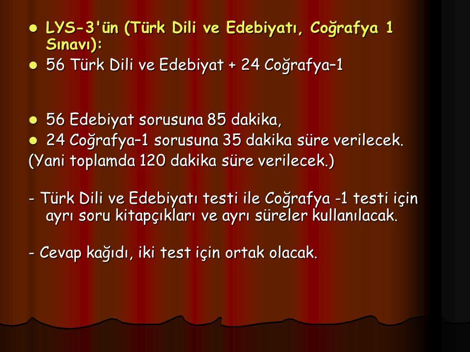 LYS-3 ün (Türk Dili ve Edebiyatı, Coğrafya 1 Sınavı): LYS-3 ün (Türk Dili ve Edebiyatı, Coğrafya 1 Sınavı): 56 Türk Dili ve Edebiyat + 24 Coğrafya–1 56 Türk Dili ve Edebiyat + 24 Coğrafya–1 56 Edebiyat sorusuna 85 dakika, 56 Edebiyat sorusuna 85 dakika, 24 Coğrafya–1 sorusuna 35 dakika süre verilecek.