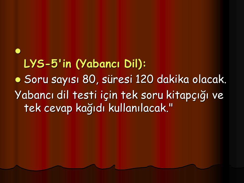 LYS-5 in (Yabancı Dil): LYS-5 in (Yabancı Dil): Soru sayısı 80, süresi 120 dakika olacak.