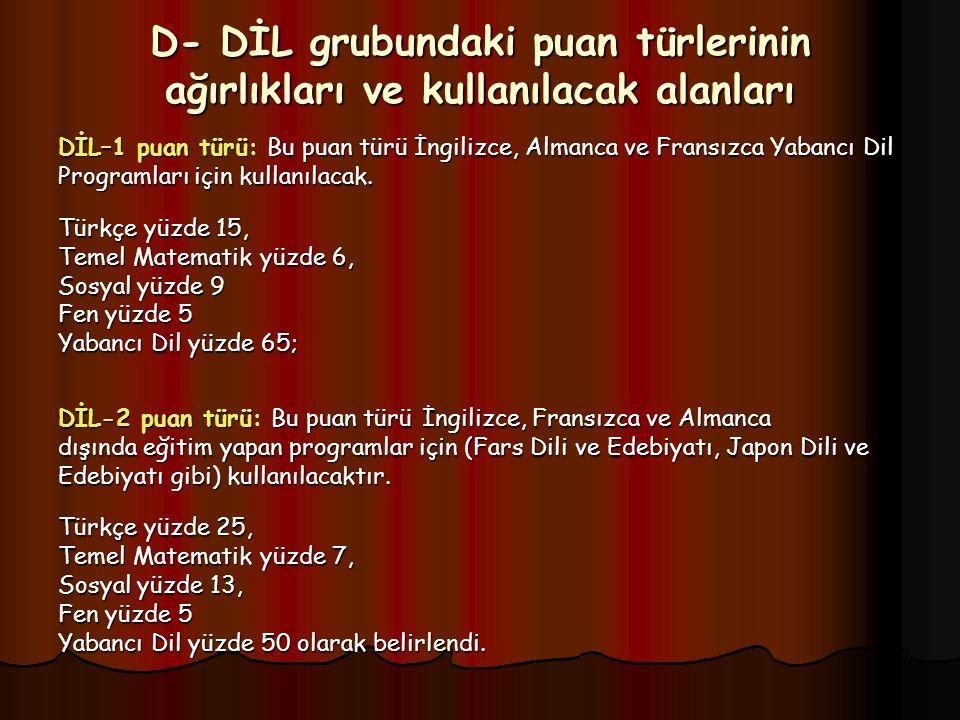 D- DİL grubundaki puan türlerinin ağırlıkları ve kullanılacak alanları DİL–1 puan türü: Bu puan türü İngilizce, Almanca ve Fransızca Yabancı Dil Programları için kullanılacak.
