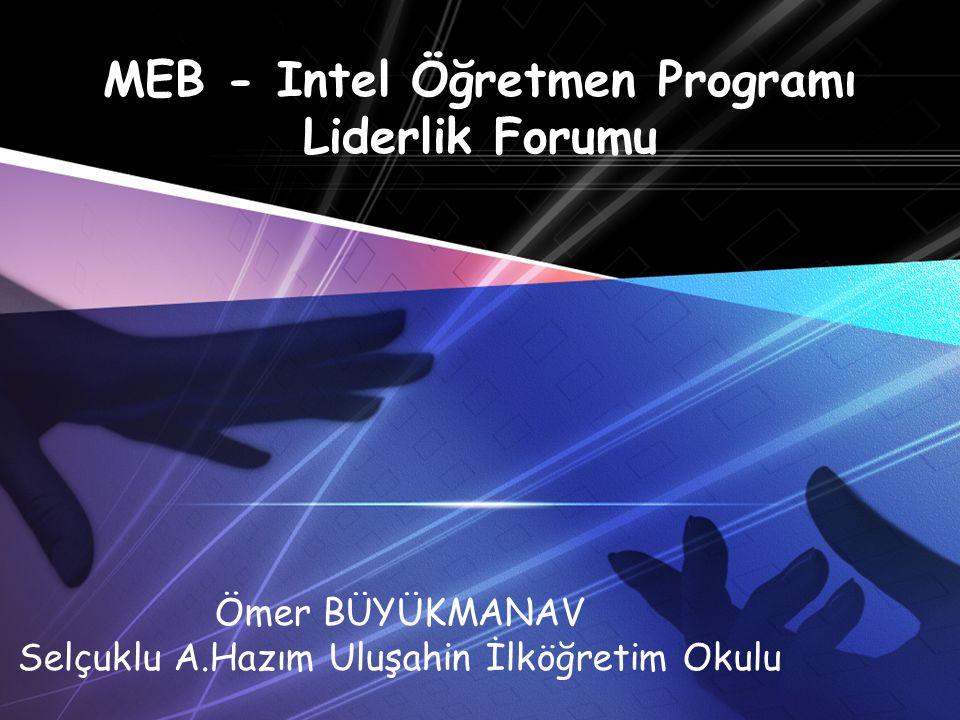 Ömer BÜYÜKMANAV Selçuklu A.Hazım Uluşahin İlköğretim Okulu MEB - Intel Öğretmen Programı Liderlik Forumu