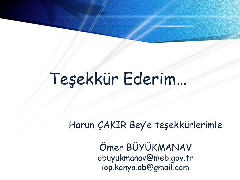 Teşekkür Ederim… Harun ÇAKIR Bey'e teşekkürlerimle Ömer BÜYÜKMANAV obuyukmanav@meb.gov.tr iop.konya.ob@gmail.com